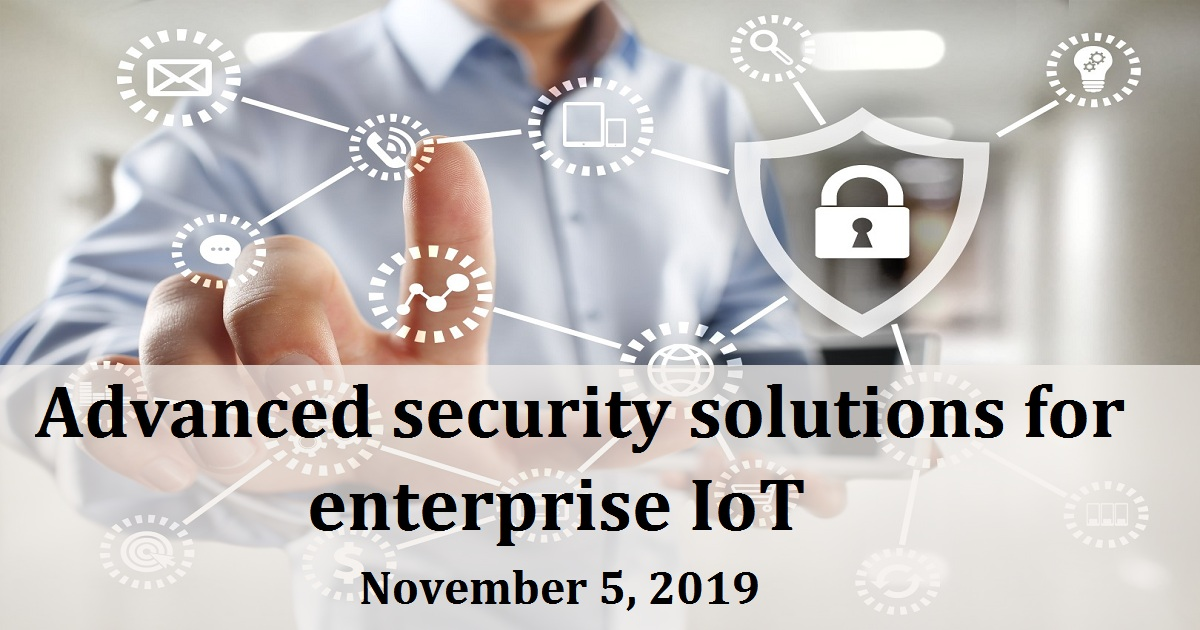 Advanced security solutions for enterprise IoT