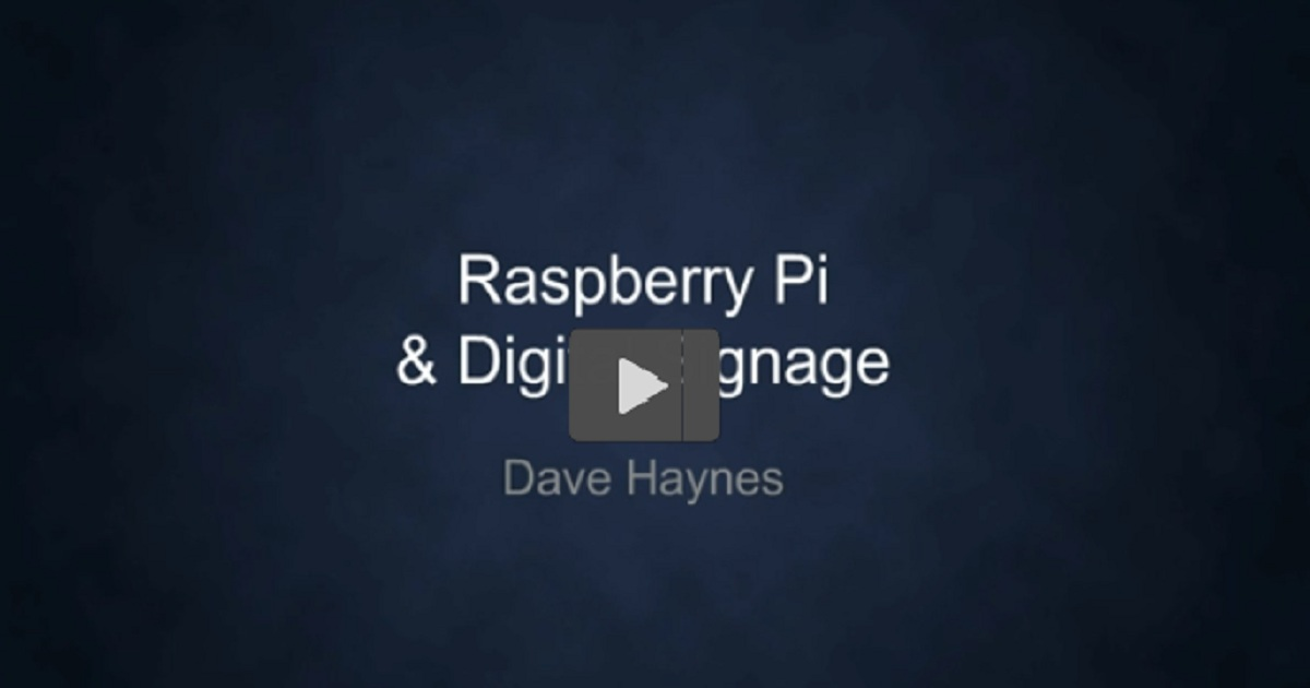 Digital Signage Meets IoT: building success with a Raspberry Pi