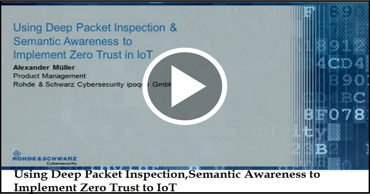 Using Deep Packet Inspection, Semantic Awareness to Implement Zero Trust to IoT