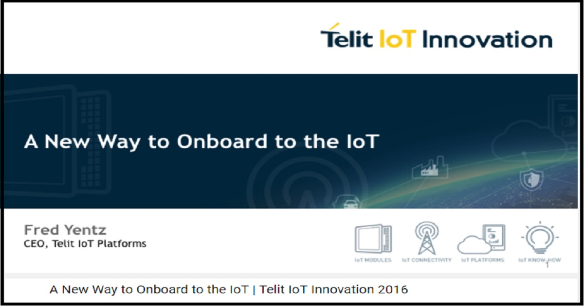 A New Way to Onboard to the IoT | Telit IoT Innovation 2016