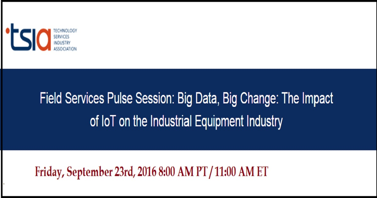 Field Services Pulse Session: Big Data, Big Change: The Impact of IoT on the Industrial Equipment Industry