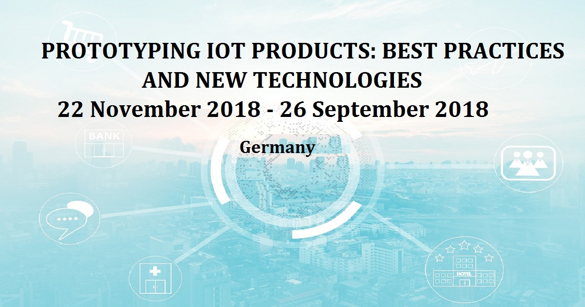 PROTOTYPING IOT PRODUCTS: BEST PRACTICES AND NEW TECHNOLOGIES