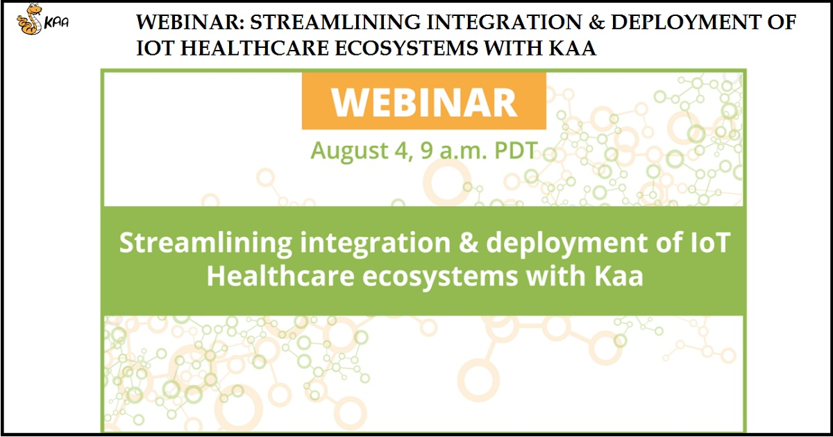 STREAMLINING INTEGRATION & DEPLOYMENT OF IOT HEALTHCARE ECOSYSTEMS WITH KAA