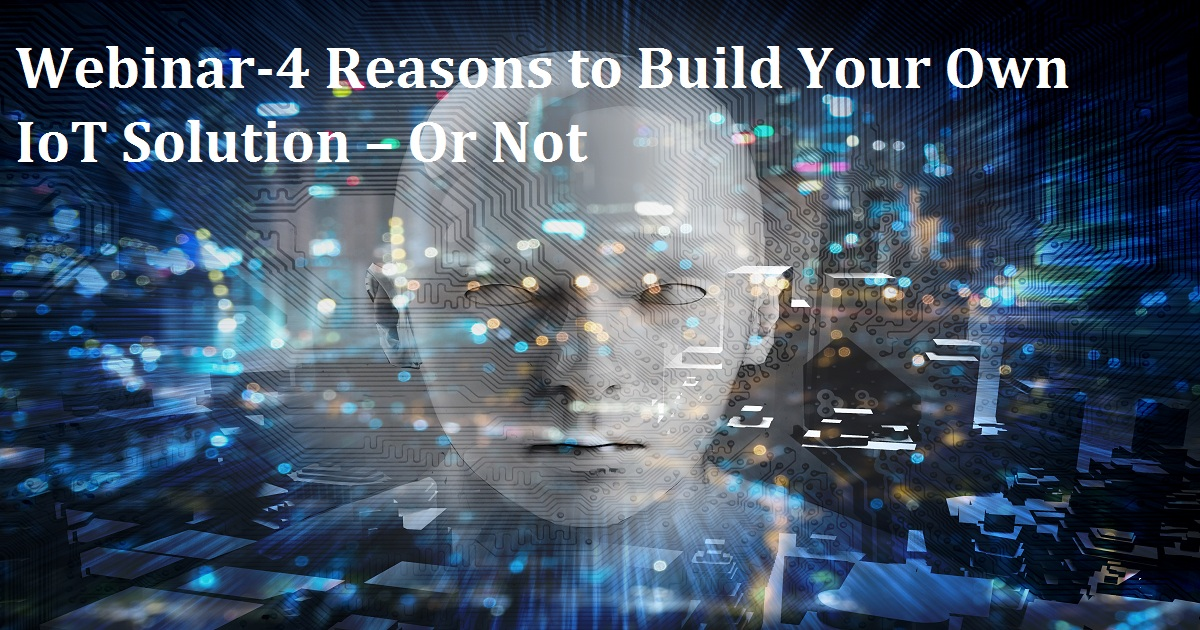 4 Reasons to Build Your Own IoT Solution – Or Not