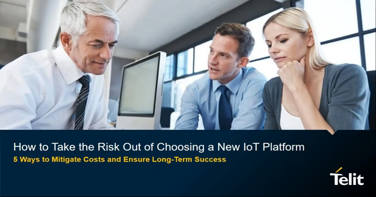 How to Take the Risk Out of Choosing a New IoT Platform