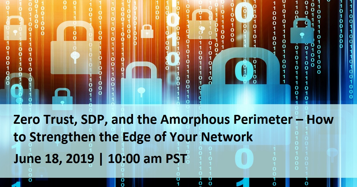 Zero Trust, SDP, and the Amorphous Perimeter – How to Strengthen the Edge of Your Network