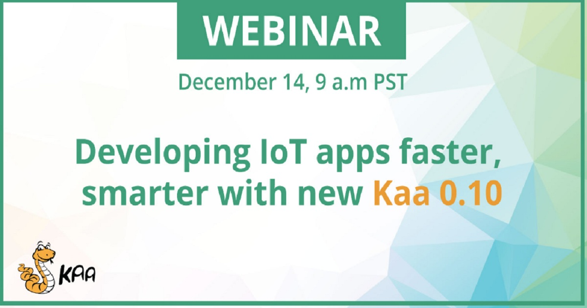 DEVELOPING IOT APPS FASTER, SMARTER WITH NEW KAA 0.10