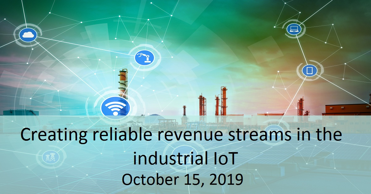 Creating reliable revenue streams in the industrial IoT