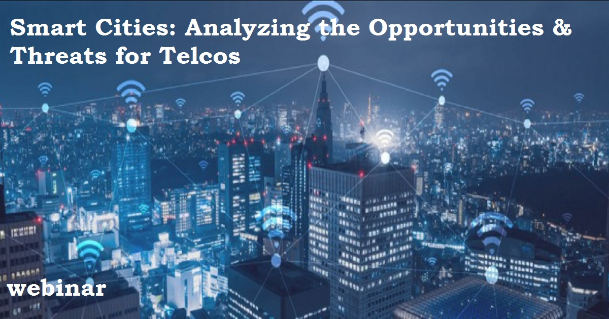 Smart Cities: Analyzing the Opportunities & Threats for Telcos