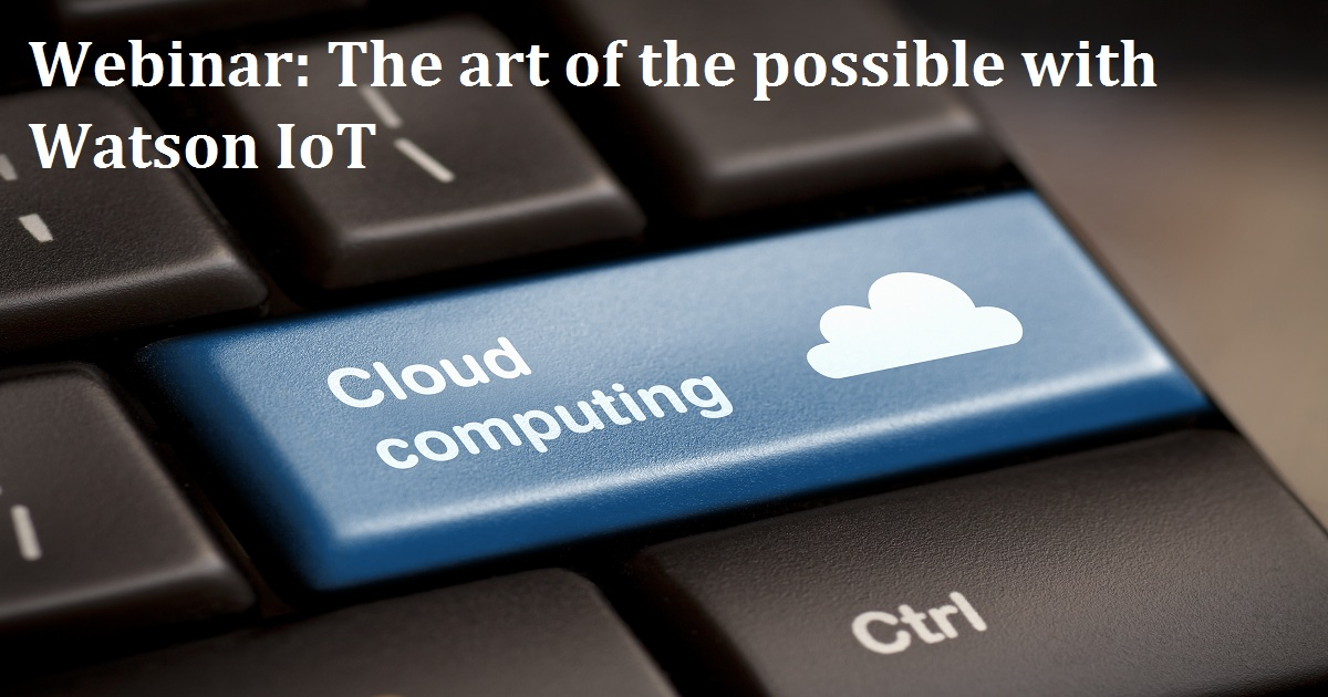 Webinar: The art of the possible with Watson IoT