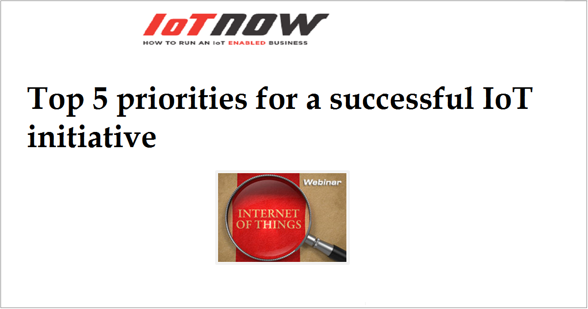 Top 5 priorities for a successful IoT initiative