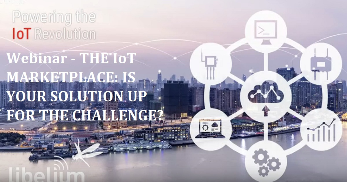 Webinar - THE IoT MARKETPLACE: IS YOUR SOLUTION UP FOR THE CHALLENGE?