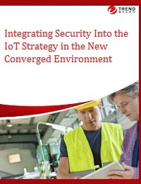 INTEGRATING SECURITY INTO THE IOT STRATEGY IN THE NEW CONVERGED ENVIRONMENT