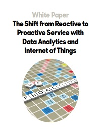 THE SHIFT FROM REACTIVE TO PROACTIVE SERVICE WITH DATA ANALYTICS AND INTERNET OF THINGS
