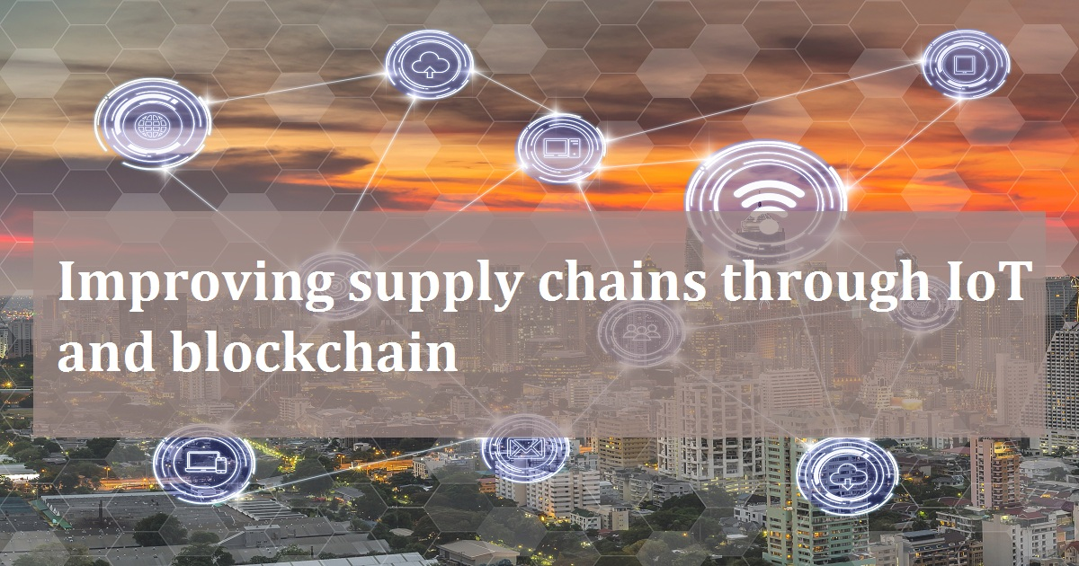 IMPROVING SUPPLY CHAINS THROUGH IOT AND BLOCKCHAIN