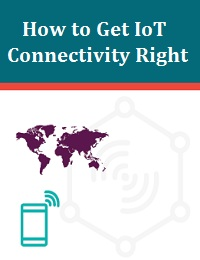 HOW TO GET IOT CONNECTIVITY RIGHT