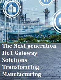 THE NEXT-GENERATION IIOT GATEWAY SOLUTIONS TRANSFORMING MANUFACTURING
