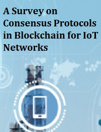 A SURVEY ON CONSENSUS PROTOCOLS IN BLOCKCHAIN FOR IOT NETWORKS