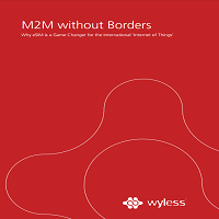 M2M WITHOUT BORDERS - WHY ESIM IS A GAME CHANGER FOR THE INTERNATIONAL 'INTERNET OF THINGS'