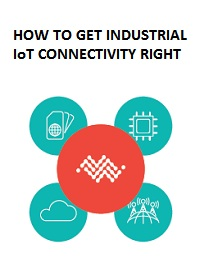 HOW TO GET INDUSTRIAL IOT CONNECTIVITY RIGHT