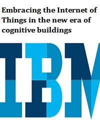 EMBRACING THE INTERNET OF THINGS IN THE NEW ERA OF COGNITIVE BUILDINGS
