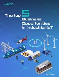 THE TOP 5 BUSINESS OPPORTUNITIES IN INDUSTRIAL IOT