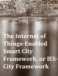 THE INTERNET OF THINGS-ENABLED SMART CITY FRAMEWORK, OR IES-CITY FRAMEWORK