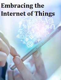 EMBRACING THE INTERNET OF THINGS