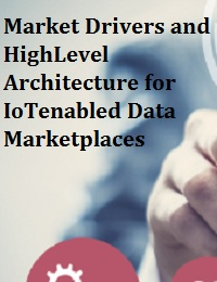 MARKET DRIVERS AND HIGHLEVEL ARCHITECTURE FOR IOTENABLED DATA MARKETPLACES