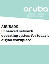 ARUBAOS : ENHANCED NETWORK OPERATING SYSTEM FOR TODAY'S DIGITAL WORKPLACE