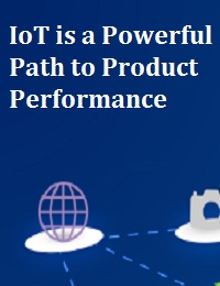 IOT IS A POWERFUL PATH TO PRODUCT PERFORMANCE