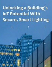 UNLOCKING A BUILDING'S IOT POTENTIAL WITH SECURE, SMART LIGHTING