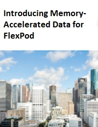INTRODUCING MEMORY-ACCELERATED DATA FOR FLEXPOD