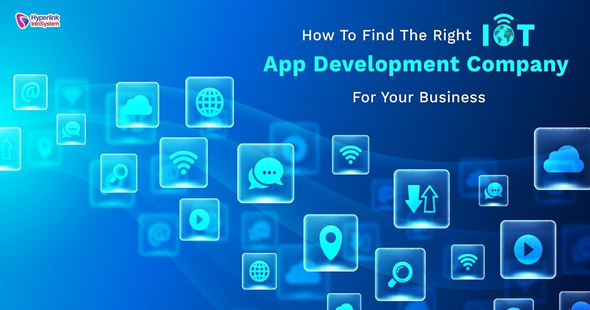 HOW TO FIND THE RIGHT IOT APP DEVELOPMENT COMPANY FOR YOUR BUSINESS