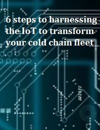 6 STEPS TO HARNESSING THE IOT TO TRANSFORM YOUR COLD CHAIN FLEET
